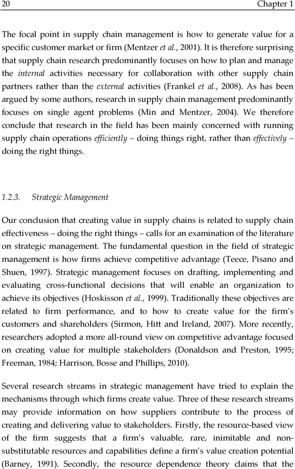 the external activities (Frankel et al., 2008). As has been argued by some authors, research in supply chain management predominantly focuses on single agent problems (Min and Mentzer, 2004).