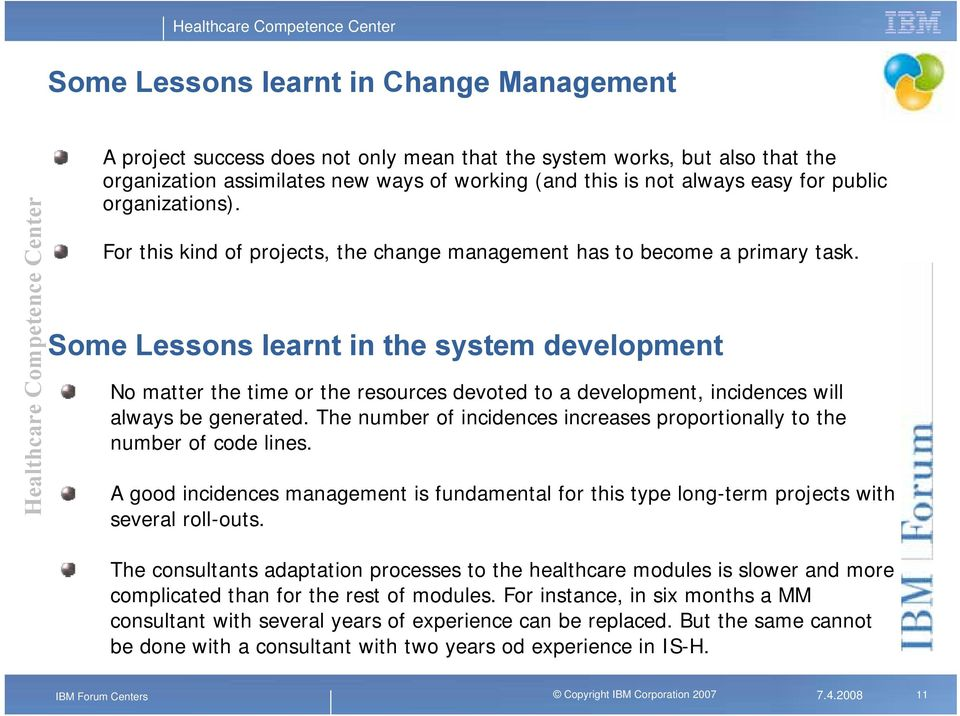 Some Lessons learnt in the system development No matter the time or the resources devoted to a development, incidences will always be generated.