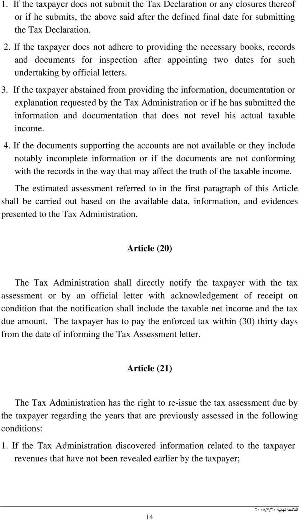 . If the taxpayer abstained from providing the information, documentation or explanation requested by the Tax Administration or if he has submitted the information and documentation that does not