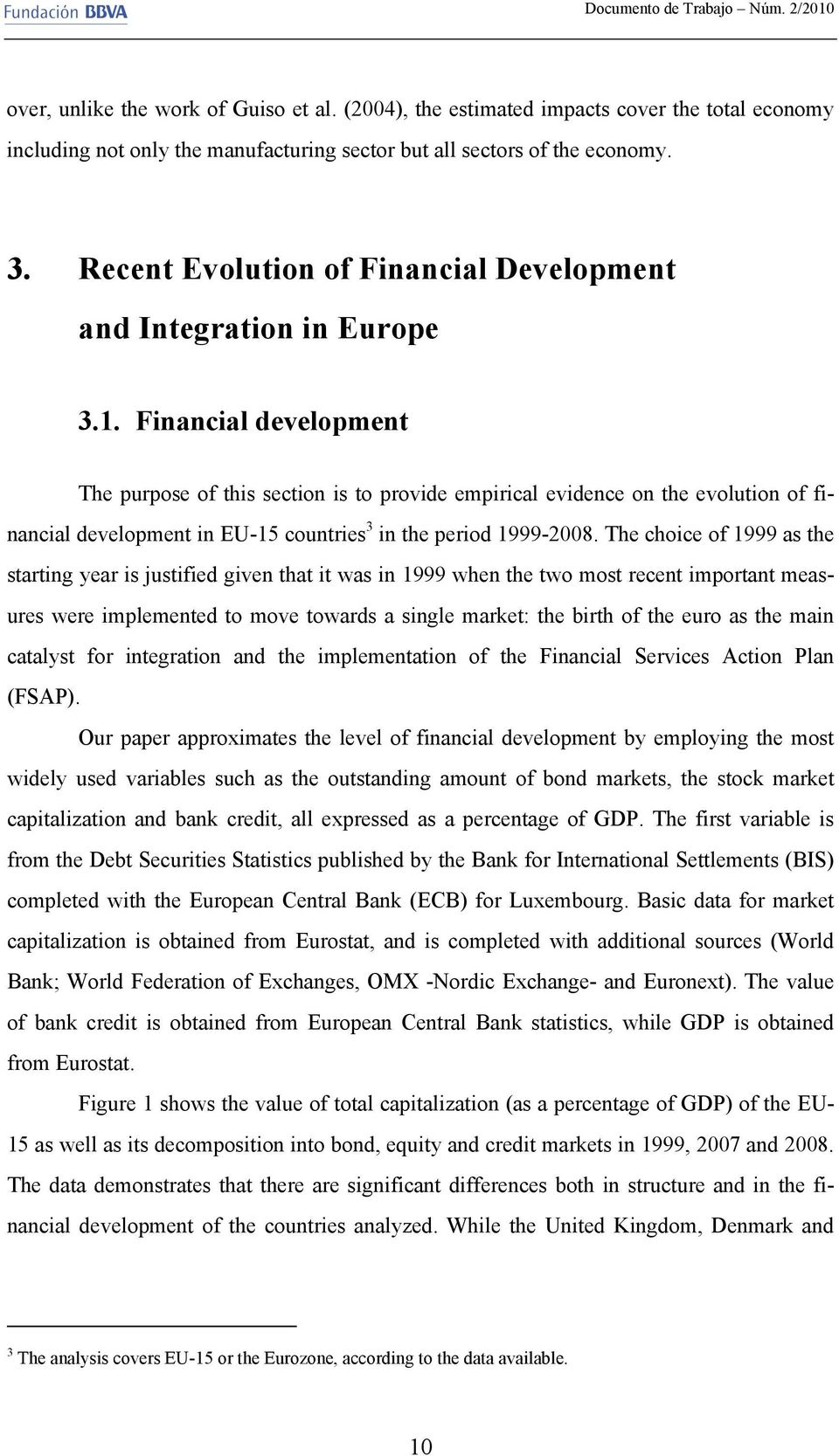 Financial development The purpose of this section is to provide empirical evidence on the evolution of financial development in EU-15 countries 3 in the period 1999-2008.
