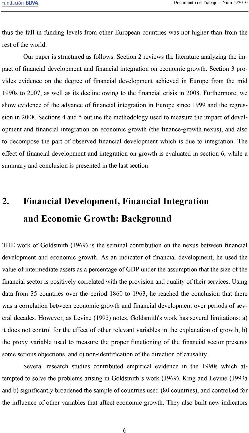 Section 3 provides evidence on the degree of financial development achieved in Europe from the mid 1990s to 2007, as well as its decline owing to the financial crisis in 2008.