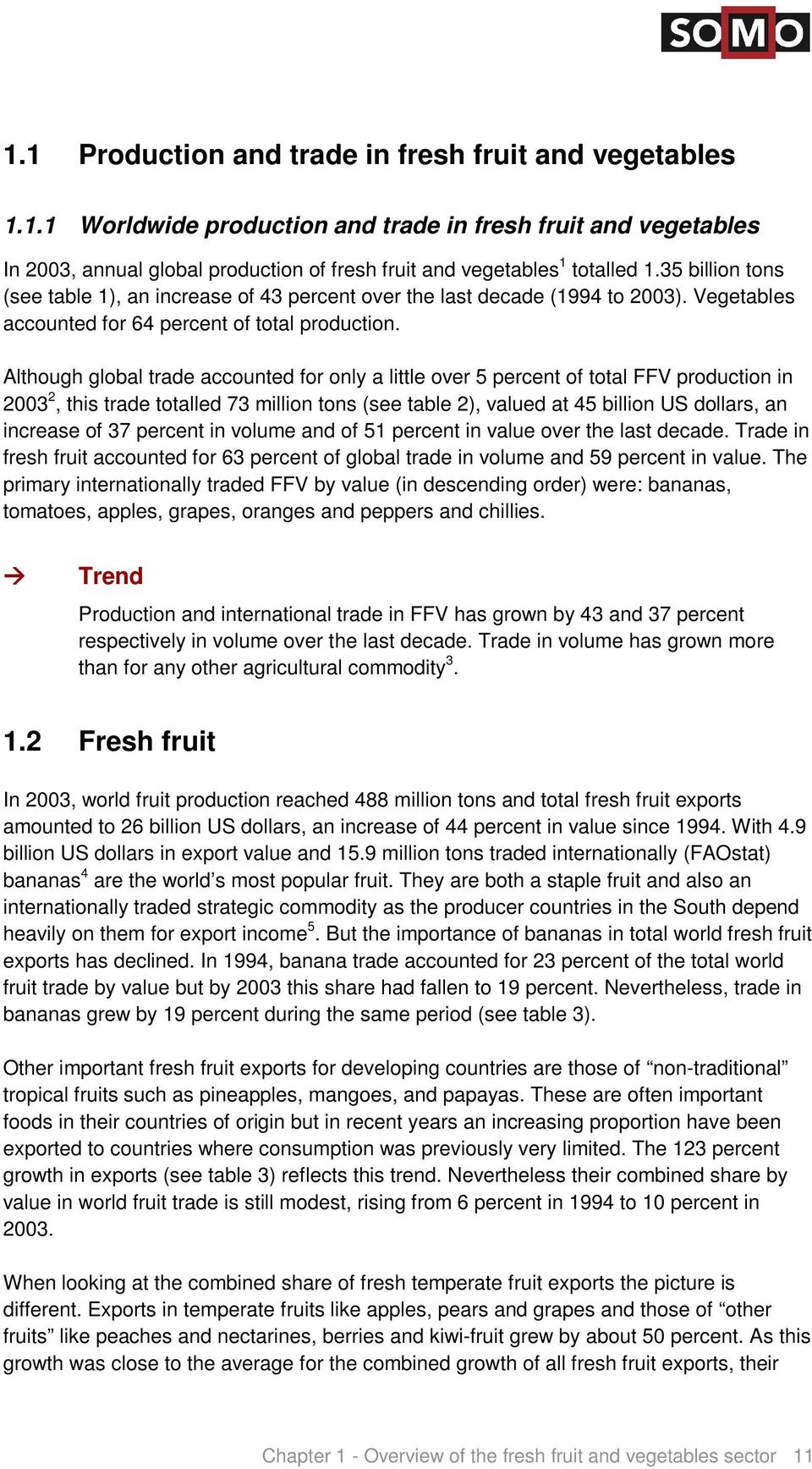 Although global trade accounted for only a little over 5 percent of total FFV production in 2003 2, this trade totalled 73 million tons (see table 2), valued at 45 billion US dollars, an increase of