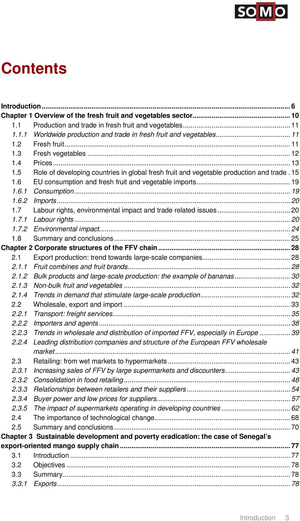 6 EU consumption and fresh fruit and vegetable imports... 19 1.6.1 Consumption... 19 1.6.2 Imports... 20 1.7 Labour rights, environmental impact and trade related issues... 20 1.7.1 Labour rights.