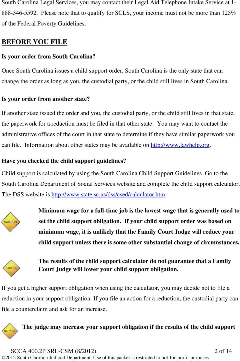 Once South Carolina issues a child support order, South Carolina is the only state that can change the order as long as you, the custodial party, or the child still lives in South Carolina.