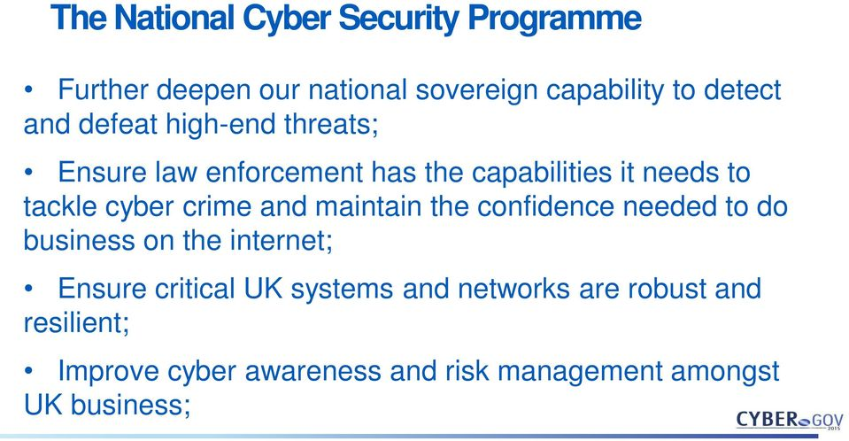 crime and maintain the confidence needed to do business on the internet; Ensure critical UK systems