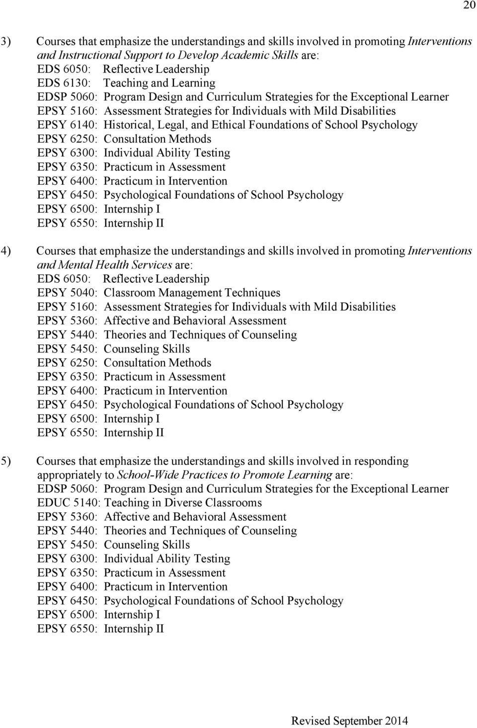 Legal, and Ethical Foundations of School Psychology EPSY 6250: Consultation Methods EPSY 6300: Individual Ability Testing EPSY 6350: Practicum in Assessment EPSY 6400: Practicum in Intervention EPSY