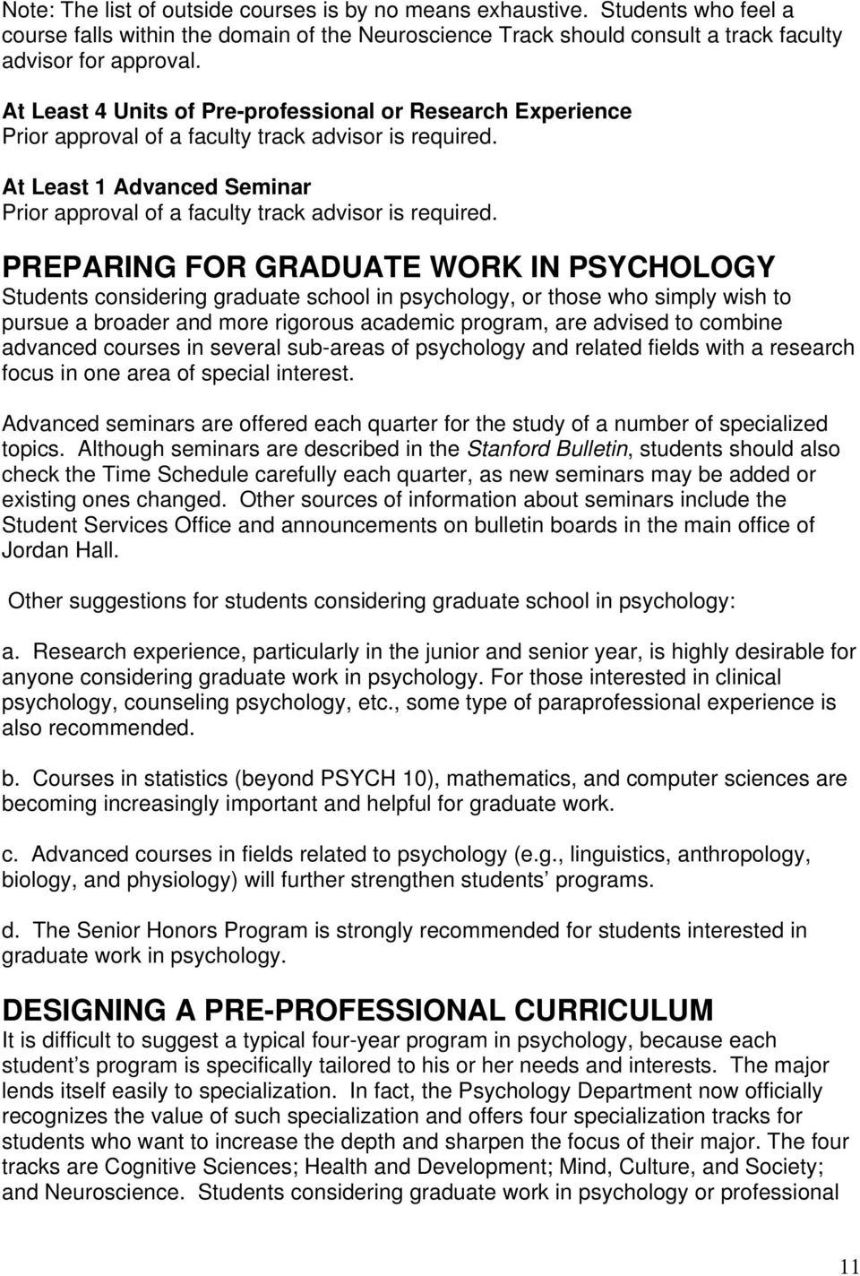 PREPARING FOR GRADUATE WORK IN PSYCHOLOGY Students considering graduate school in psychology, or those who simply wish to pursue a broader and more rigorous academic program, are advised to combine