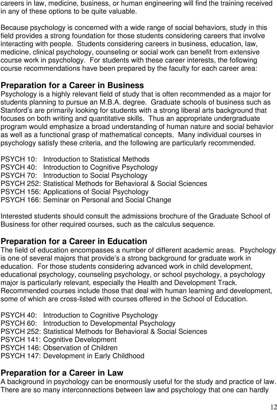 Students considering careers in business, education, law, medicine, clinical psychology, counseling or social work can benefit from extensive course work in psychology.