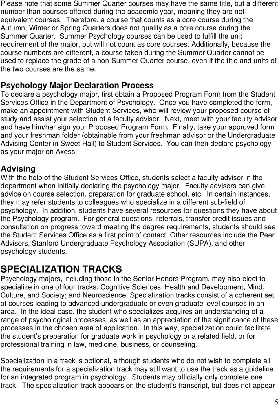 Summer Psychology courses can be used to fulfill the unit requirement of the major, but will not count as core courses.