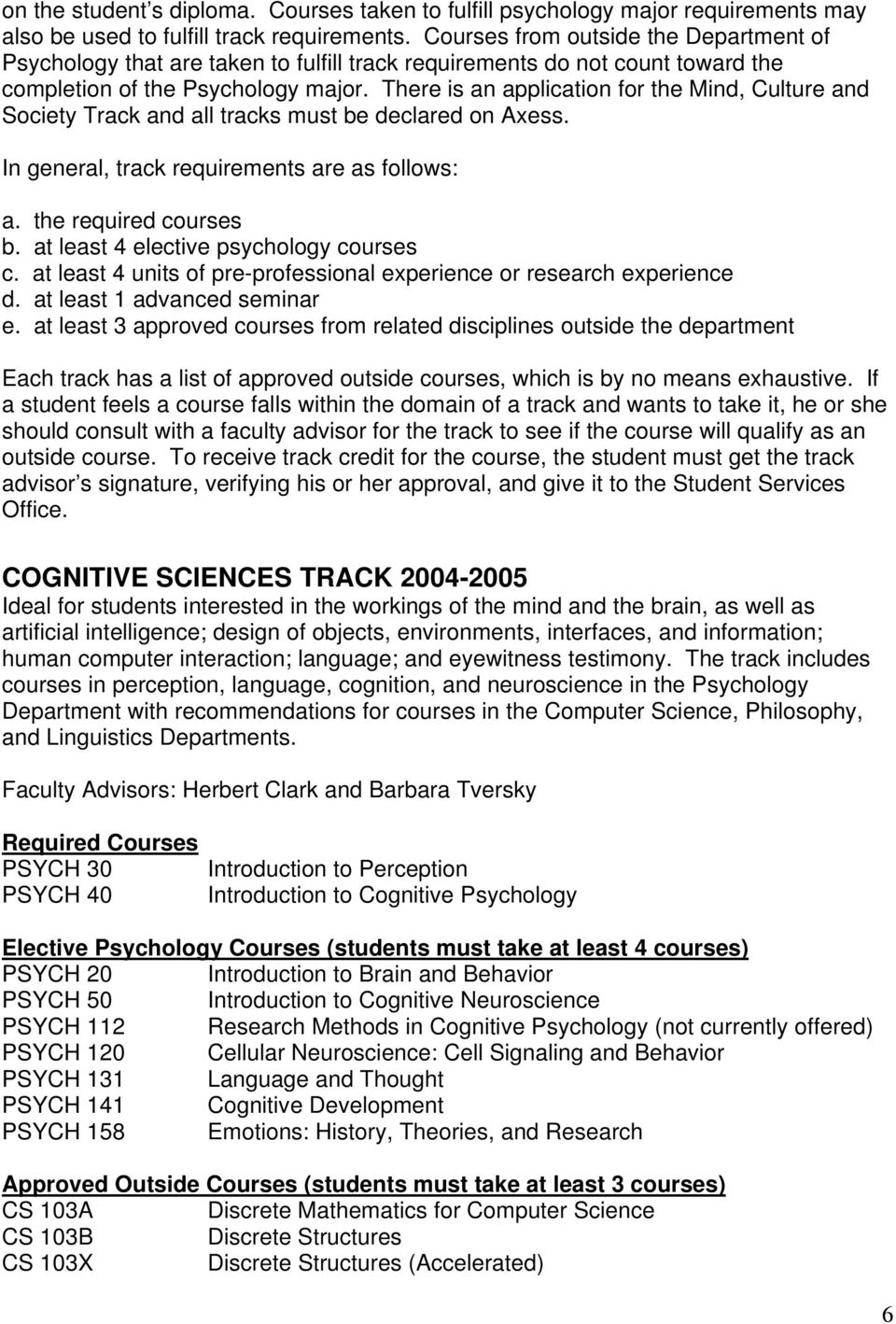 There is an application for the Mind, Culture and Society Track and all tracks must be declared on Axess. In general, track requirements are as follows: a. the required courses b.