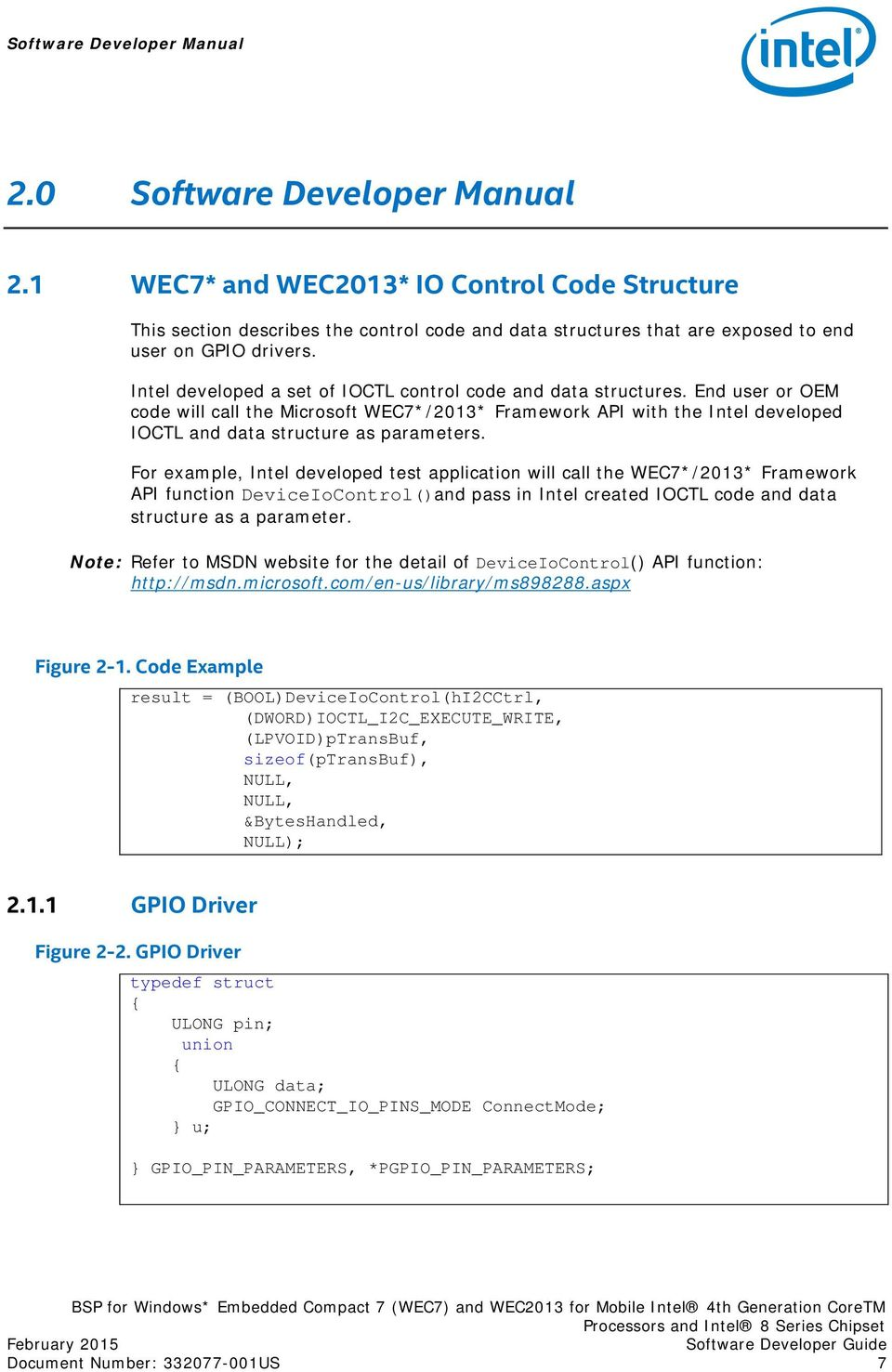 Intel developed a set of IOCTL control code and data structures. End user or OEM code will call the Microsoft WEC7*/2013* Framework API with the Intel developed IOCTL and data structure as parameters.