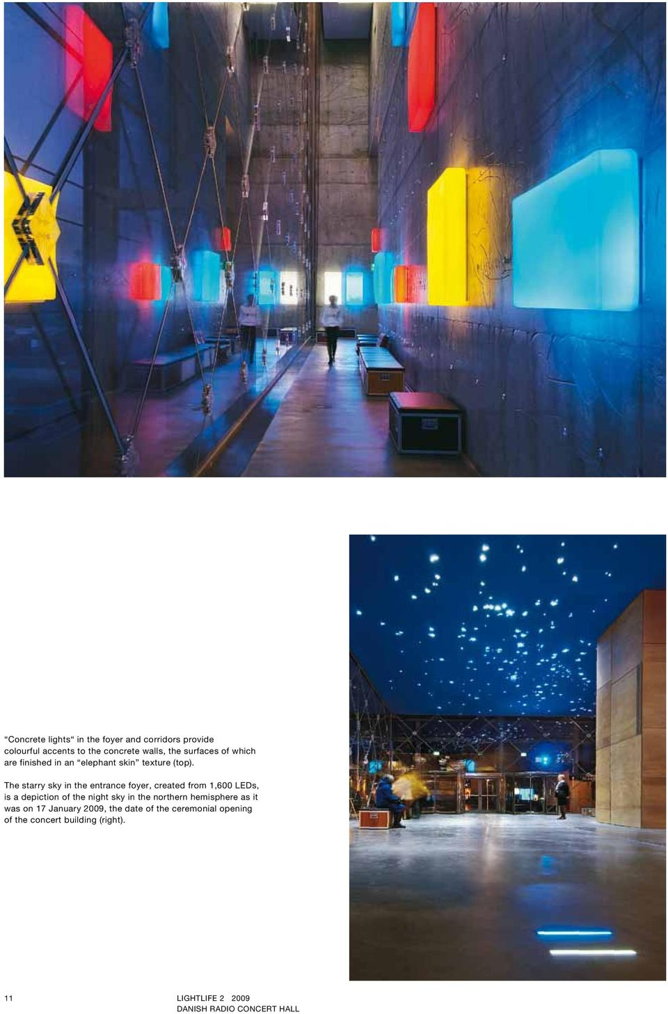 The starry sky in the entrance foyer, created from 1,600 LEDs, is a depiction of the night sky in the