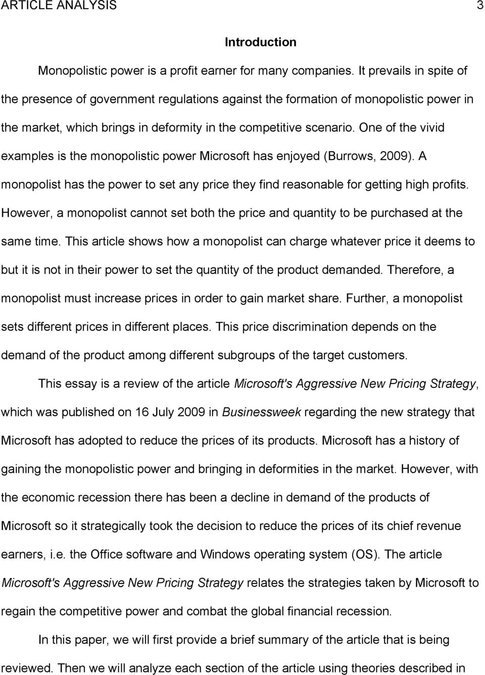 One of the vivid examples is the monopolistic power Microsoft has enjoyed (Burrows, 2009). A monopolist has the power to set any price they find reasonable for getting high profits.