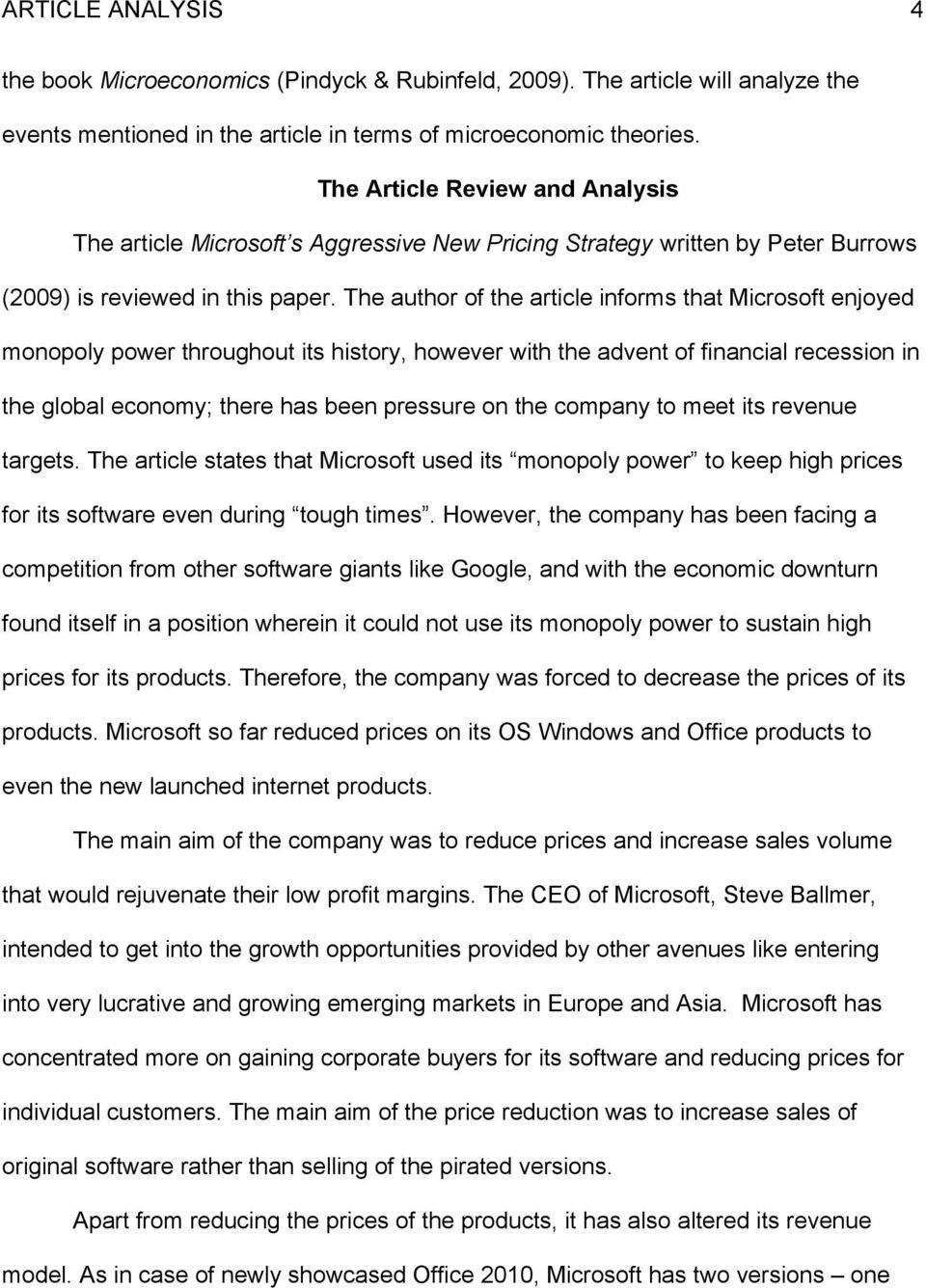 The author of the article informs that Microsoft enjoyed monopoly power throughout its history, however with the advent of financial recession in the global economy; there has been pressure on the