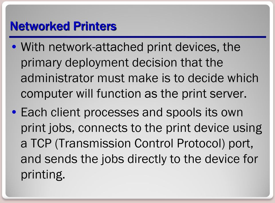 Each client processes and spools its own print jobs, connects to the print device using a
