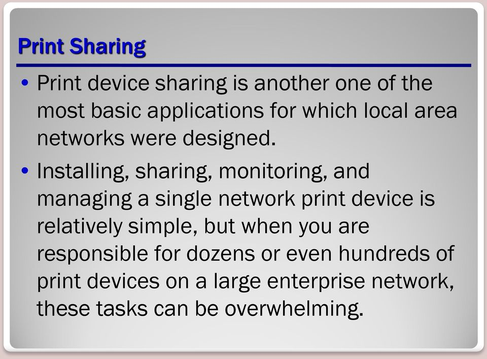 Installing, sharing, monitoring, and managing a single network print device is relatively