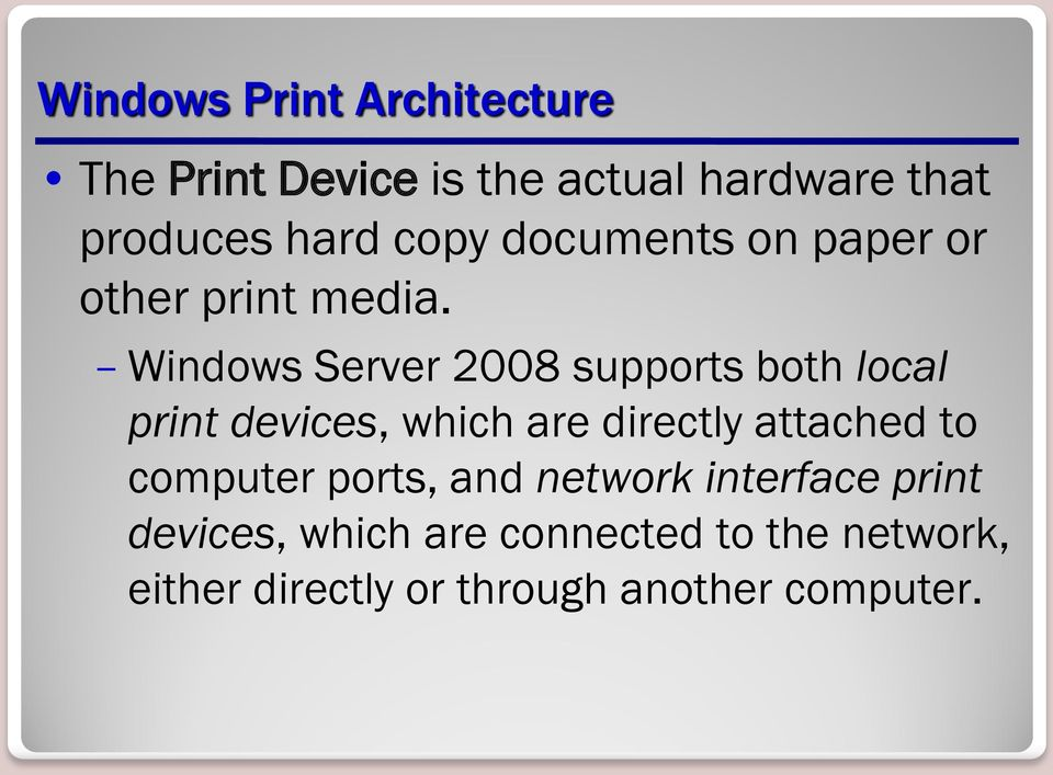 Windows Server 2008 supports both local print devices, which are directly attached to