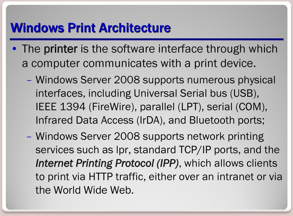 serial (COM), Infrared Data Access (IrDA), and Bluetooth ports; Windows Server 2008 supports network printing services such as lpr,