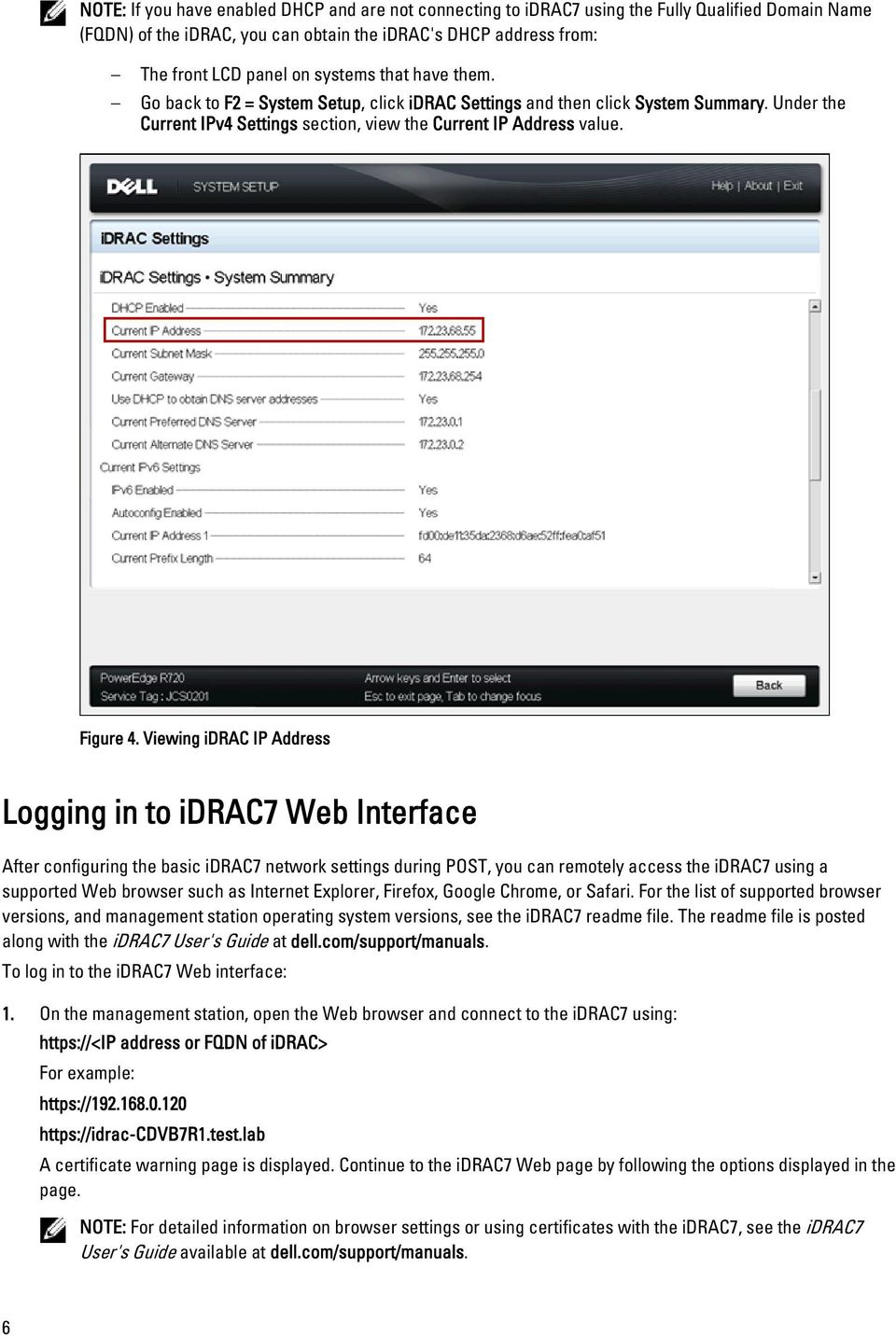 Viewing idrac IP Address Logging in to idrac7 Web Interface After configuring the basic idrac7 network settings during POST, you can remotely access the idrac7 using a supported Web browser such as