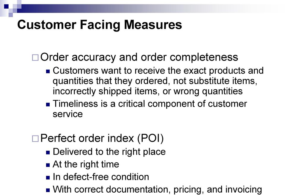 quantities Timeliness is a critical component of customer service Perfect order index (POI) Delivered