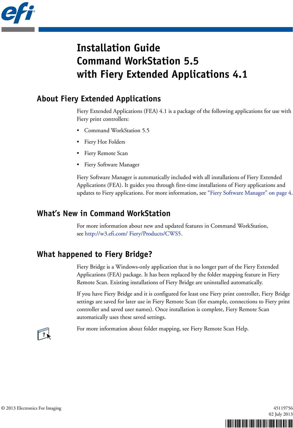 5 Fiery Hot Folders Fiery Remote Scan Fiery Software Manager Fiery Software Manager is automatically included with all installations of Fiery Extended Applications (FEA).