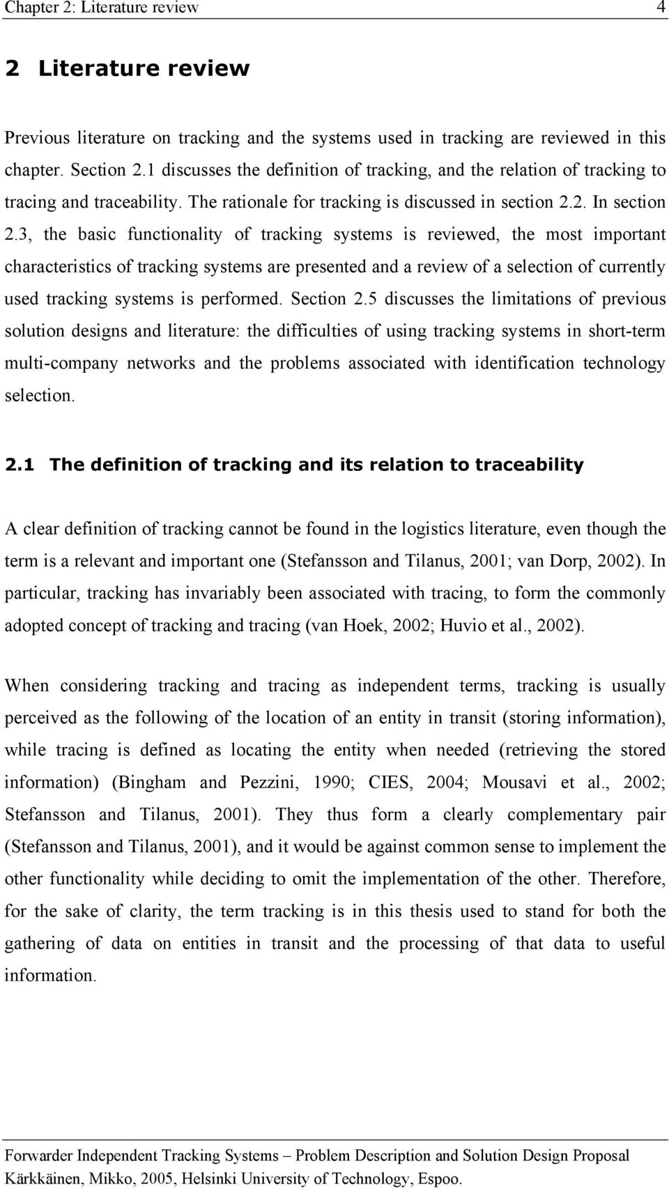3, the basic functionality of tracking systems is reviewed, the most important characteristics of tracking systems are presented and a review of a selection of currently used tracking systems is