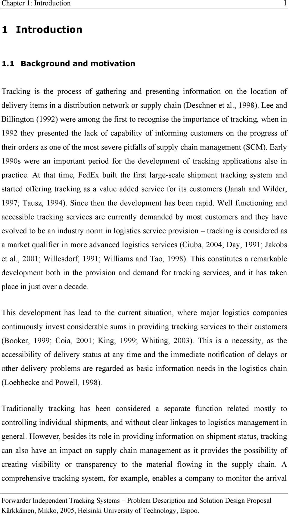 Lee and Billington (1992) were among the first to recognise the importance of tracking, when in 1992 they presented the lack of capability of informing customers on the progress of their orders as