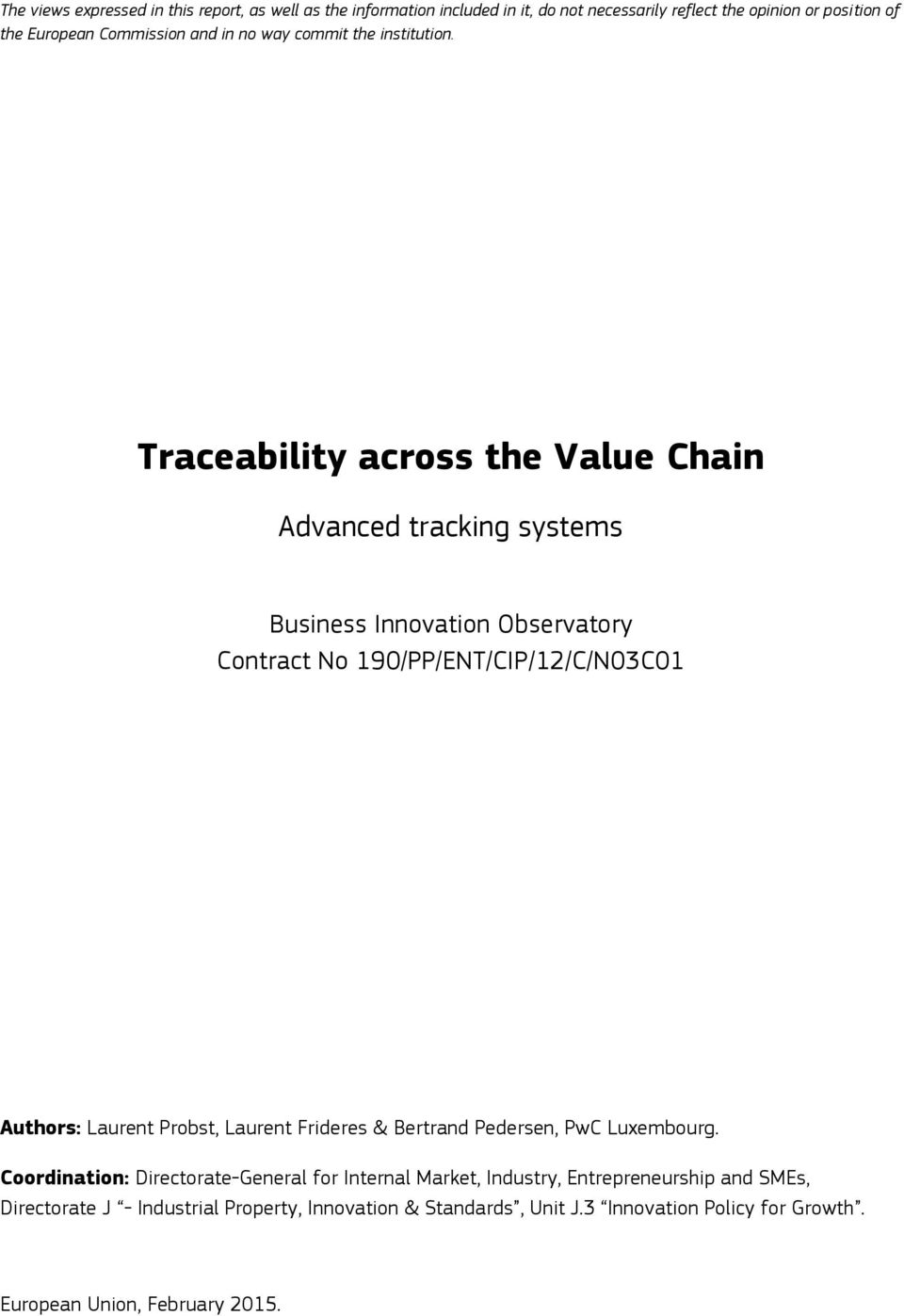 Traceability across the Value Chain Advanced tracking systems Business Innovation Observatory Contract No 190/PP/ENT/CIP/12/C/N03C01 Authors: Laurent Probst,