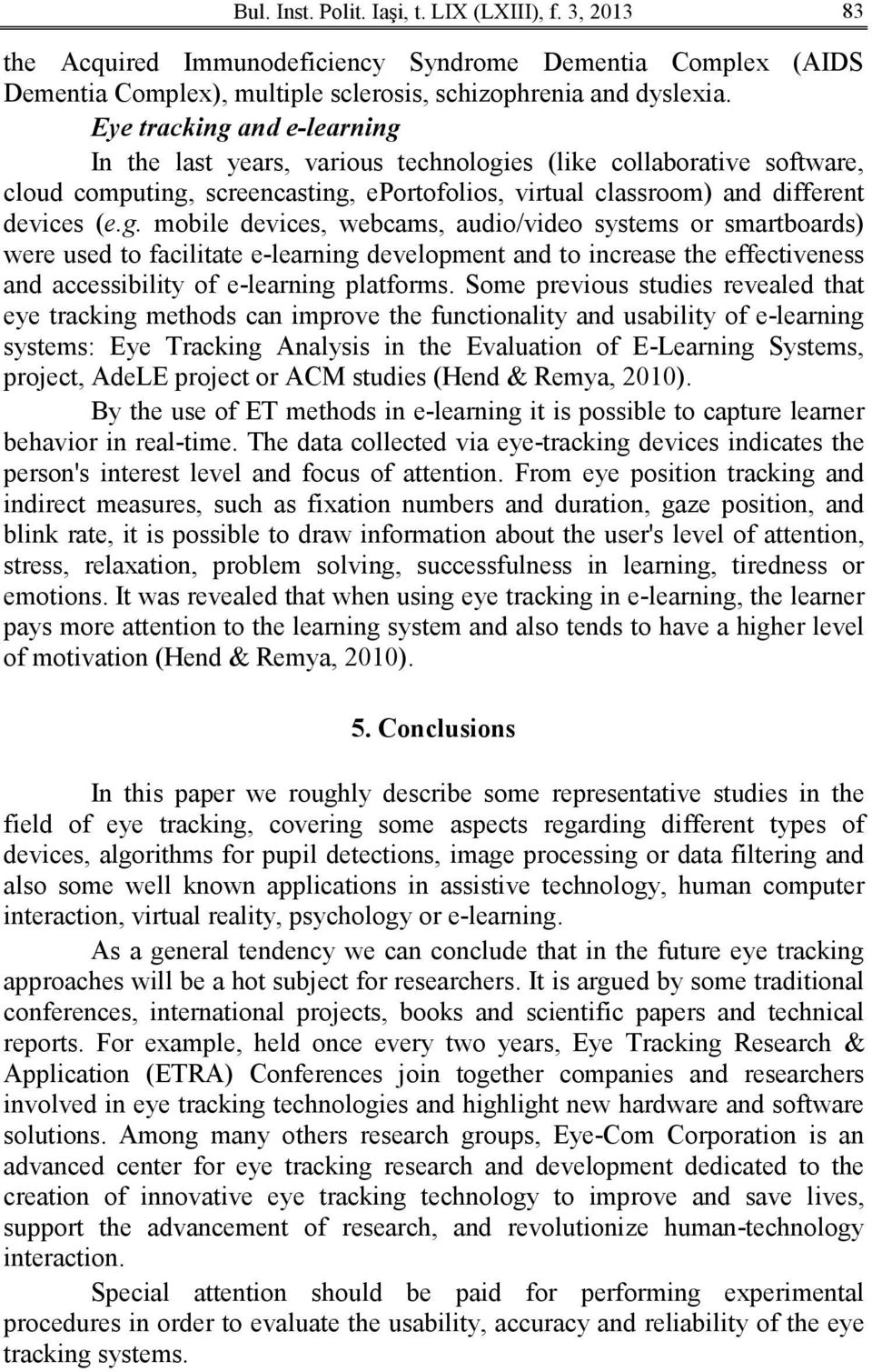 Some previous studies revealed that eye tracking methods can improve the functionality and usability of e-learning systems: Eye Tracking Analysis in the Evaluation of E-Learning Systems, project,