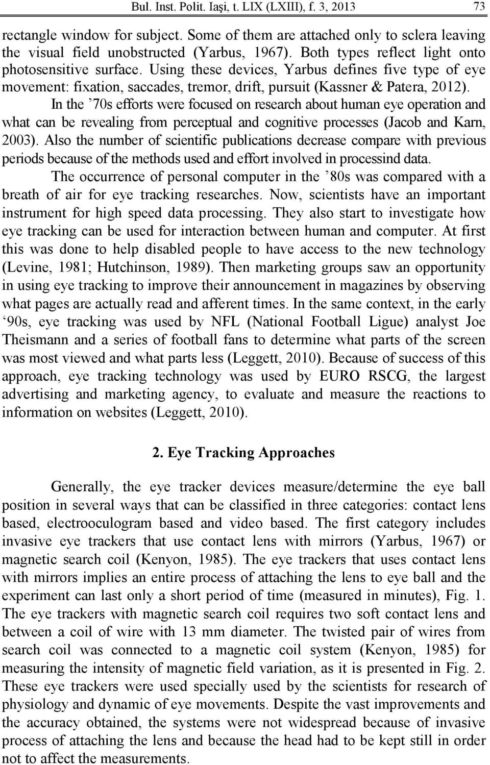 In the 70s efforts were focused on research about human eye operation and what can be revealing from perceptual and cognitive processes (Jacob and Karn, 2003).