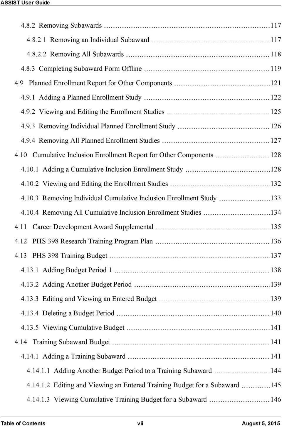 9.4 Removing All Planned Enrollment Studies 127 4.10 Cumulative Inclusion Enrollment Report for Other Components 128 4.10.1 Adding a Cumulative Inclusion Enrollment Study 128 4.10.2 Viewing and Editing the Enrollment Studies 132 4.
