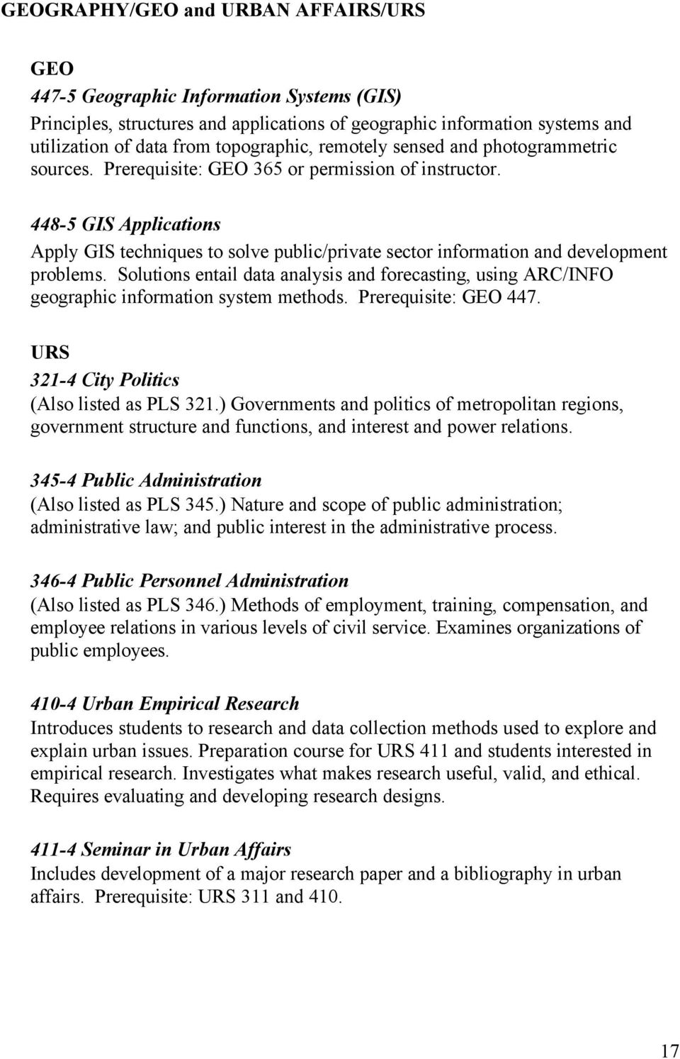 448-5 GIS Applications Apply GIS techniques to solve public/private sector information and development problems.