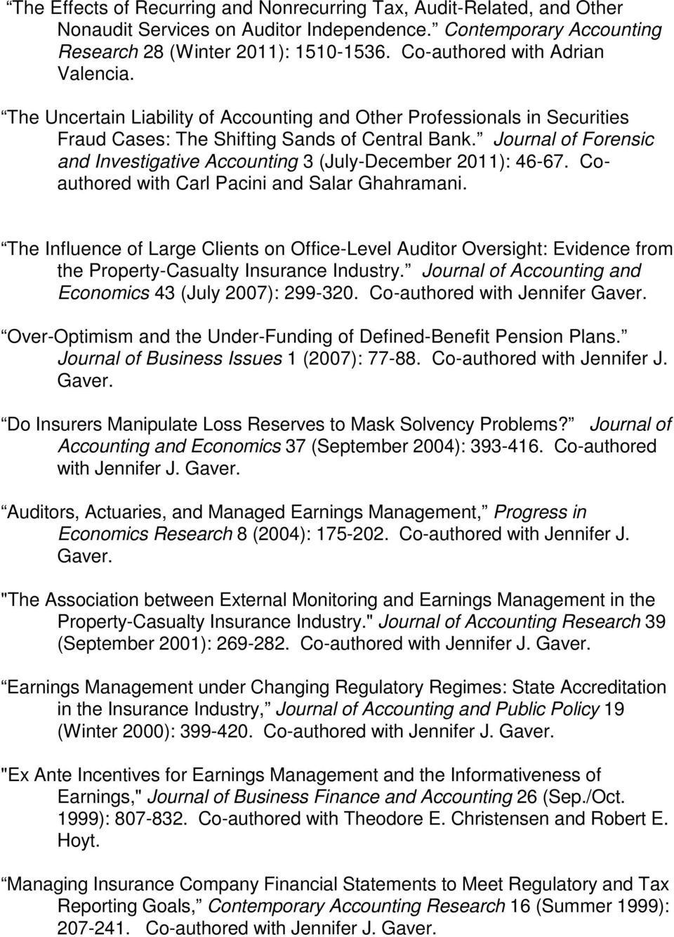Journal of Forensic and Investigative Accounting 3 (July-December 2011): 46-67. Coauthored with Carl Pacini and Salar Ghahramani.