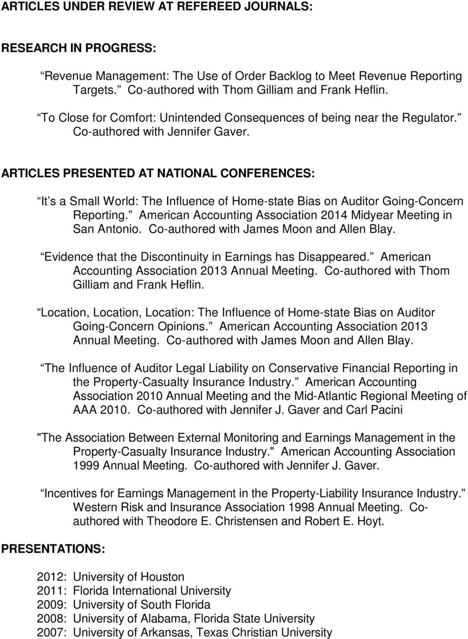 ARTICLES PRESENTED AT NATIONAL CONFERENCES: It s a Small World: The Influence of Home-state Bias on Auditor Going-Concern Reporting.