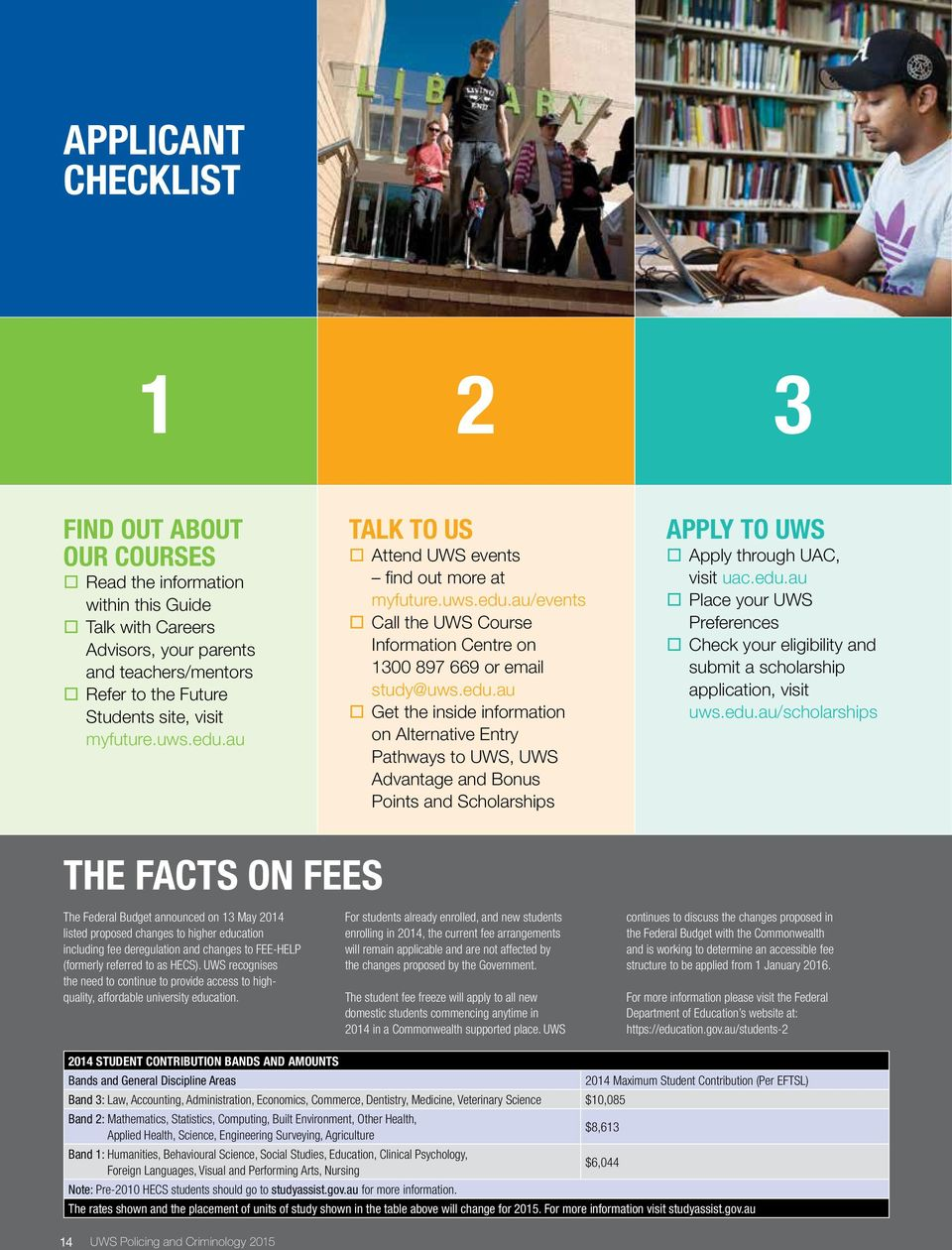 edu.au Place your UWS Preferences Check your eligibility and submit a scholarship application, visit uws.edu.au/scholarships THE FACTS ON FEES The Federal Budget announced on 13 May 2014 listed