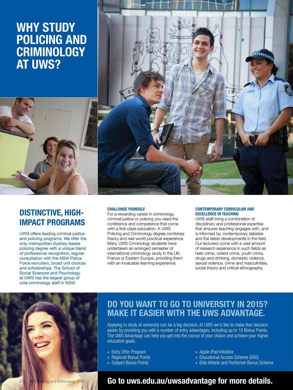 scholarships. The School of Social Sciences and Psychology at UWS has the largest group of core criminology staff in NSW.