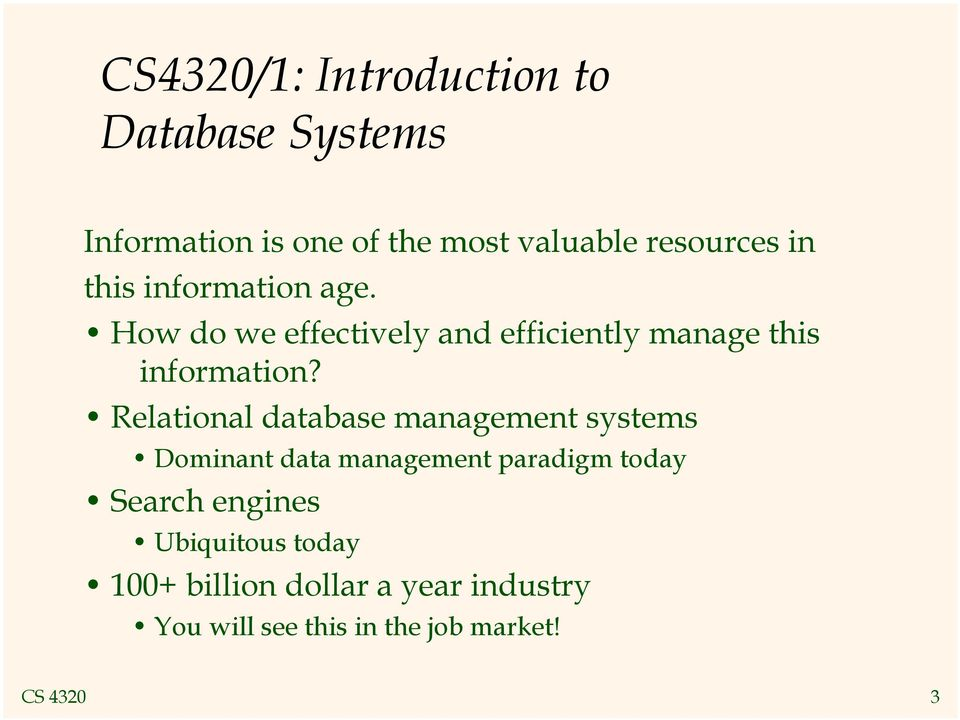 Relational database management systems Dominant data management paradigm today Search engines