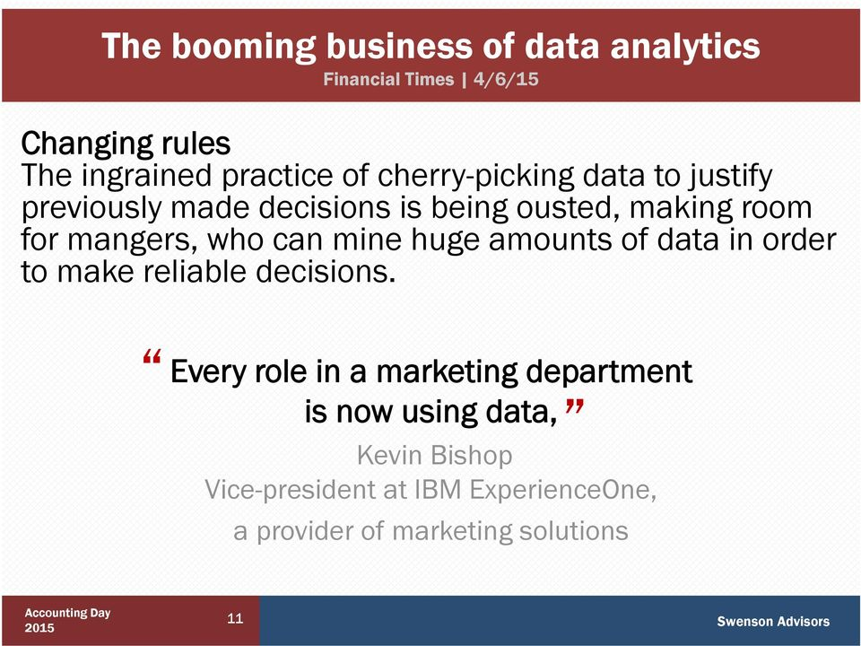can mine huge amounts of data in order to make reliable decisions.