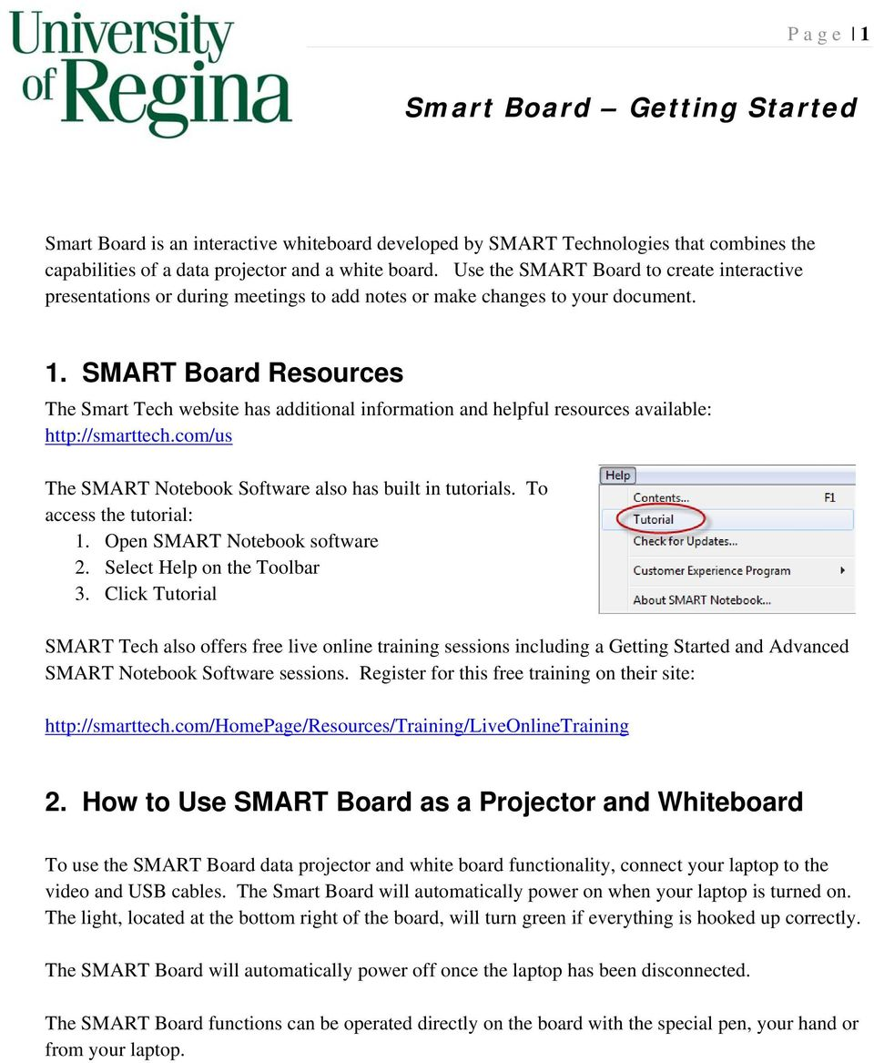 SMART Board Resources The Smart Tech website has additional information and helpful resources available: http://smarttech.com/us The SMART Notebook Software also has built in tutorials.
