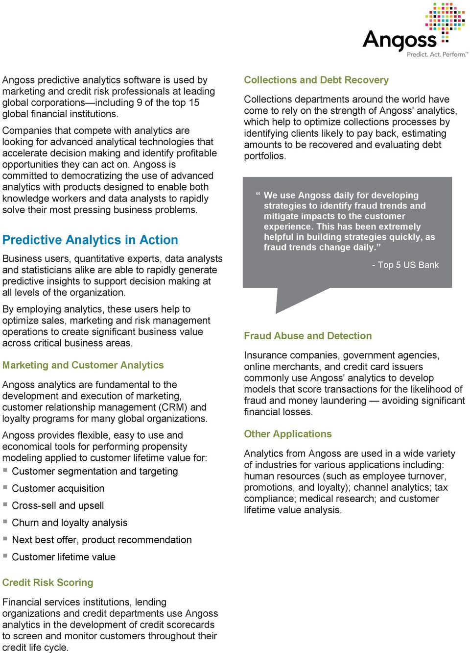 Angoss is committed to democratizing the use of advanced analytics with products designed to enable both knowledge workers and data analysts to rapidly solve their most pressing business problems.