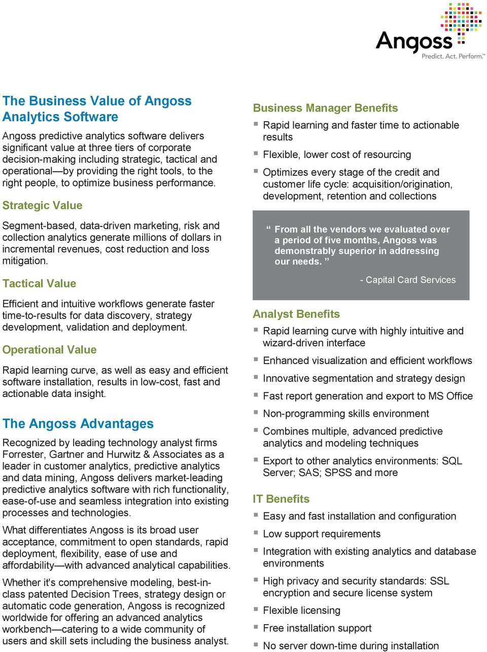 Strategic Value Segment-based, data-driven marketing, risk and collection analytics generate millions of dollars in incremental revenues, cost reduction and loss mitigation.