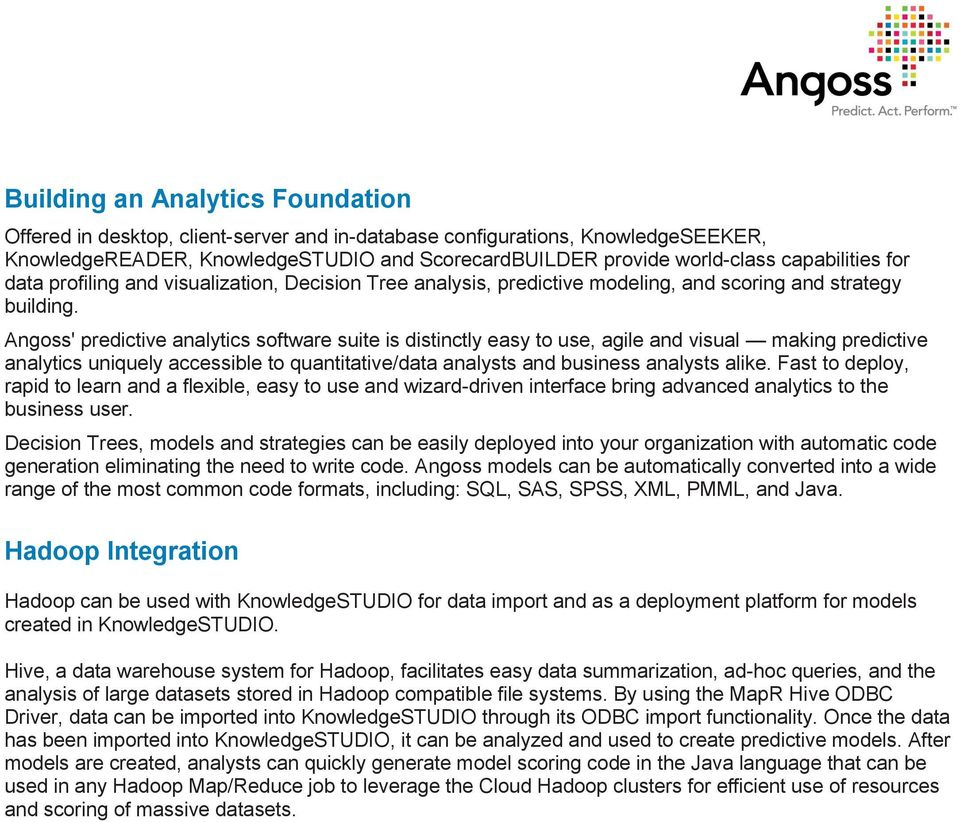 Angoss' predictive analytics software suite is distinctly easy to use, agile and visual making predictive analytics uniquely accessible to quantitative/data analysts and business analysts alike.
