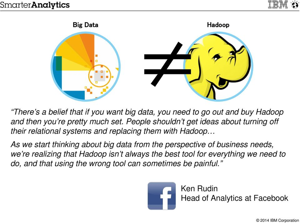 People shouldn t get ideas about turning off their relational systems and replacing them with Hadoop As we start