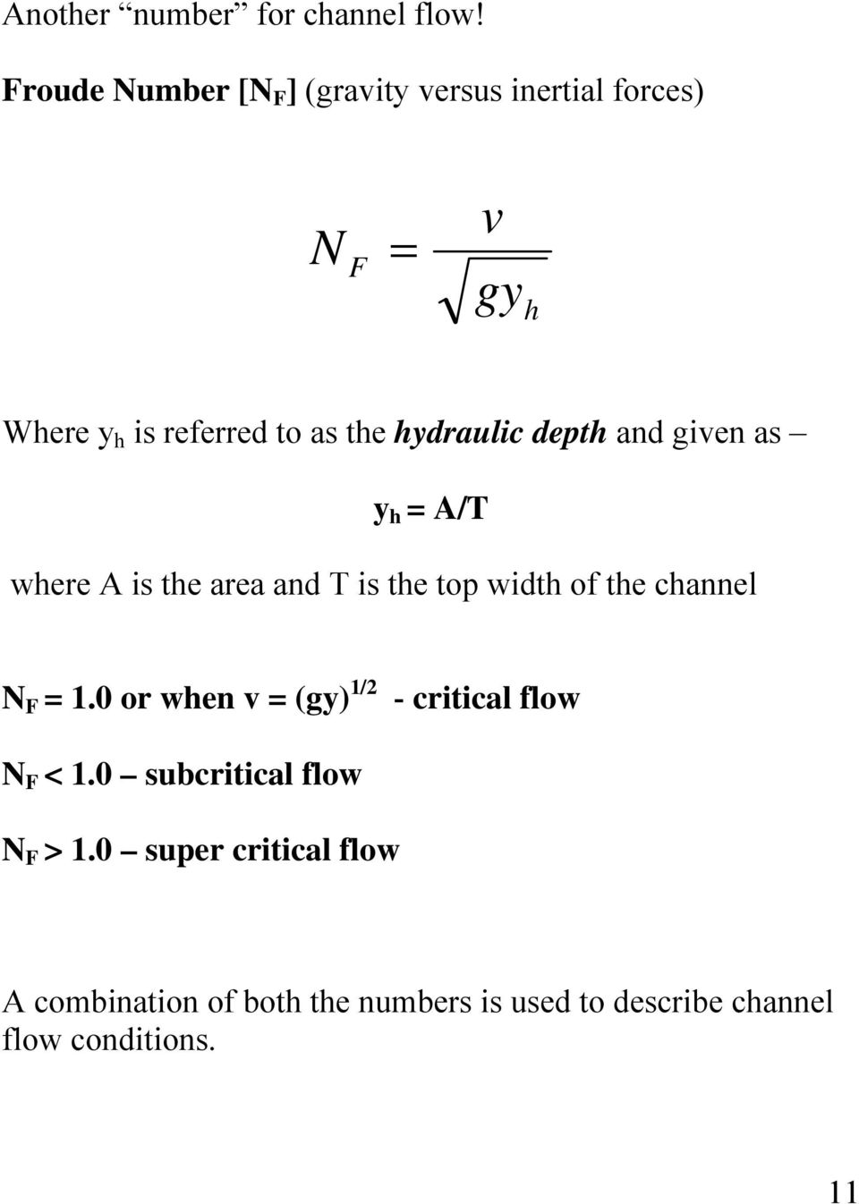 hydraulic depth and given as y h = A/T where A is the area and T is the top width of the channel N F =