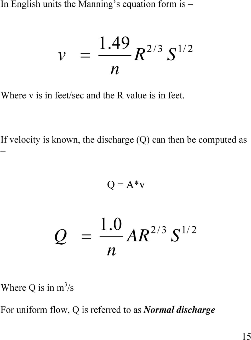 If velocity is known, the discharge (Q) can then be computed as Q = A*v