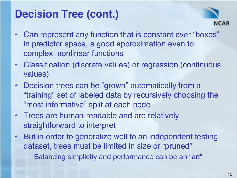 "(discrete values) or regression (continuous values) "" Decision trees can be grown automatically from a training set of labeled data by recursively"