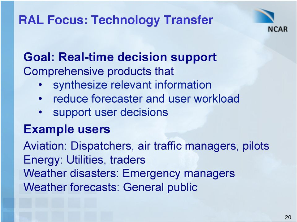 decisions Example users Aviation: Dispatchers, air traffic managers, pilots Energy: