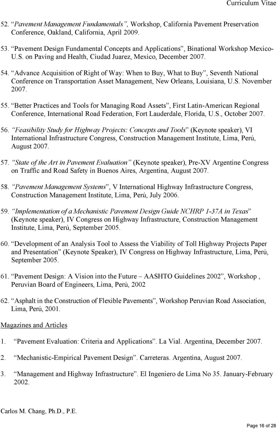 Advance Acquisition of Right of Way: When to Buy, What to Buy, Seventh National Conference on Transportation Asset Management, New Orleans, Louisiana, U.S. November 2007. 55.