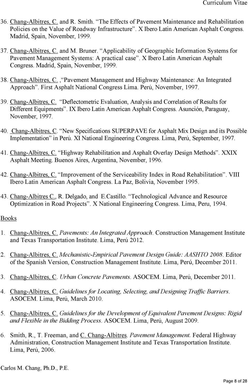 X Ibero Latin American Asphalt Congress. Madrid, Spain, November, 1999. 38. Chang-Albitres, C., Pavement Management and Highway Maintenance: An Integrated Approach.