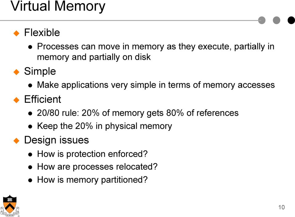 Efficient 20/80 rule: 20% of memory gets 80% of references Keep the 20% in physical memory